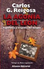 la agonia del leon: esperanza y tragedia del maquis (4ª ed.)-carlos gonzalez reigosa-9788420643229