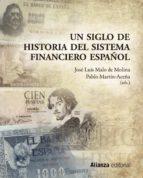 un siglo de historia del sistema financiero español-pablo martin aceña-9788420653129