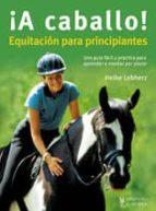 ¡ a caballo !: equitacion para principiantes-heike lebherz-9788425518829