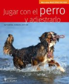 jugar con el perro y adiestrarlo (manuales mascotas en casa) katharina schlegl kofler 9788425519529