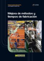 mejora de metodos y tiempos de fabricacion jose agustin cruelles ruiz 9788426718129