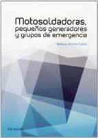motosoldadoras: pequeños generadores y grupos de emergencia-manuel alvarez pulido-9788428399029