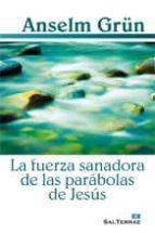 la fuerza sanadora de las parabolas de jesus-anselm grün-9788429319729