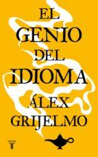 el genio del idioma-alex grijelmo-9788430605729