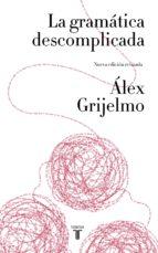 la gramática descomplicada (nueva edición revisada) (ebook)-alex grijelmo-9788430615629