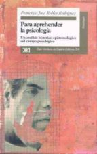para aprehender la psicologia: un analisis historico epistemologi co del campo psicologico francisco jose robles rodriguez 9788432309229