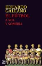 el futbol a sol y sombra eduardo galeano 9788432317729