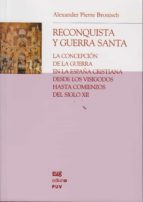 reconquista y guerra santa: la concepcion de la guerra en la espa ña cristiana desde los visigodos hasta comienzos del siglo xii alexander pierre bronisch 9788433839329