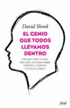 el genio que todos llevamos dentro: por que todo lo que nos han c ontado sobre genetica, talento  ci no es cierto-david shenk-9788434413429