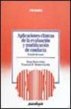 aplicaciones clinicas de la evaluacion y modificacion de conducta (2 ed.) francisco javier mendez carrillo diego macia anton 9788436810929