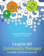 la guía del community manager. estrategia, táctica y herramientas (ebook)-juan carlos mejia llano-9788441535329