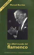 ese dificil mundo del flamenco (3ª ed.) manuel barrios 9788447205929