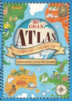 MI GRAN ATLAS (LIBRO DE COLOREAR)