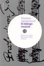 el dialogo musical: reflexiones sobre monteverdi, bach y mozart nikolaus harnoncourt 9788449313929