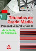 GRUPO II DE PERSONAL LABORAL DE LA JUNTA DE ANDALUCIA. TITULADOS DE GRADO MEDIO. TEMARIO (VOL. I)