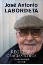 regular, gracias a dios: memorias compartidas-jose antonio labordeta-9788466644129