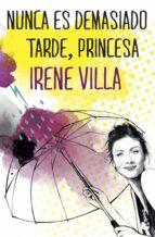 nunca es demasiado tarde, princesa-irene villa-9788467045529