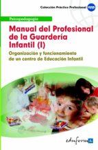manual del profesional de la guarderia infantil (i). organizacion y funcionamiento de un centro de educacion infantil-9788467601329