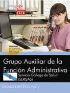 grupo auxiliar de la función administrativa. servicio gallego de salud (sergas). temario específico vol. i-9788468195629