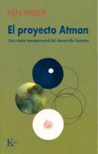 el proyecto atman: una vision transpersonal del desarrollo humano (2ª ed.)-ken wilber-9788472453029