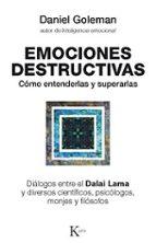 emociones destructivas: como entenderlas y superarlas  (4ª ed.)-daniel goleman-9788472455429