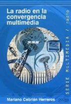 la radio en la convergencia multimedia mariano cebrian herreros 9788474328929