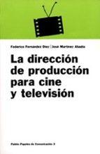 la direccion de produccion para cine y television-federico fernandez diez-jose martinez abadia-9788475099729