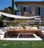 una habitacion exterior: diseñar el jardin en casa-david stevens-9788480767729