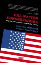 una nacion conservadora: el poder de la derecha en estados unidos john micklethwait adrian wooldridge 9788483066829