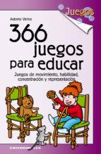 366 juegos para educar: juegos de movimiento, habilidad, concentr acion y representacion 9788483169629