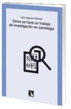 como se hace un trabajo de investigacion en sociologia-julio alguacil gomez-9788483196229