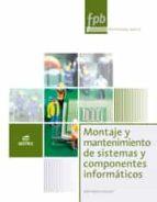 montaje  y mantenimiento de sistemas y componentes informaticos: informatica y comunicacions (formacion profesional basica)-9788490033029