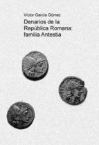 denarios de la república romana: familia antestia (ebook)-victor garcia gomez-9788490095829