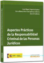 aspectos practicos de la responsabilidad criminal de las personas juridicas jose miguel zugaldia espinar 9788490590829