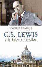 c. s. lewis y la iglesia católica-joseph pearce-9788490611029