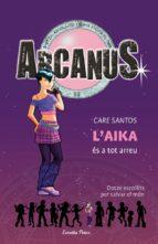 El libro de Arcanus. l aika es a tot arreu autor CARE SANTOS DOC!