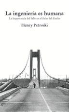 la ingenieria es humana: la importancia del fallo en el exito del diseño henry petroski 9788493227029