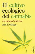el cultivo ecologico del cannabis: un manual practico jose luis gallego sanchez 9788493795429