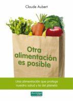 otra alimentacion es posible: una alimentacion que protege nuestr a salud y la del planeta-claude aubert-9788493828929