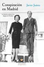 CONSPIRACION EN MADRID: LA HISTORIA OCULTA DE LOS DUQUES DE WINDSOR