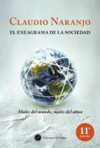 el eneagrama de la sociedad: males del mundo, males del alma (6ª ed.)-claudio naranjo-9788495496829