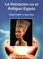 la iniciación en el antiguo egipto jorge angel livraga rizzi 9788496369429