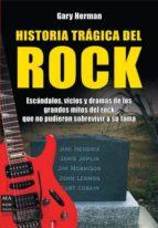 historia tragica del rock: escandalos, vicios y dramas de los gra ndes mitos del rock, que no pudieron sobrevivir a s drama gary herman 9788496924529