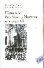 historia del pais vasco y navarra en el siglo xx (2ª ed.) santiago de pablo jose luis de la granja 9788497429429