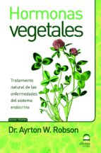 hormonas vegetales: tratamiento de enfermedades del sistema endoc rino ayrton w. robson 9788498271829