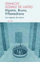 tres tragedias del espiritu: hipatia, bruno, villamediana ignacio gomez de liaño 9788498410129