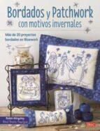 bordados y patchwork con motivos invernales: mas de 20 proyectos bordados en bluework robin kingsley 9788498745429