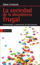 la sociedad de la abundancia frugal serge latouche 9788498884029