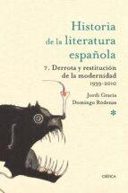 historia de la literatura española: derrota y restitucion de la m odernidad (1939 2010) jordi gracia domingo rodenas de moya 9788498921229