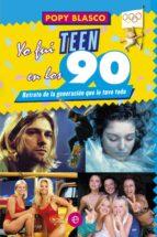 yo fui teen en los 90 (ebook) popy blasco 9788499709529